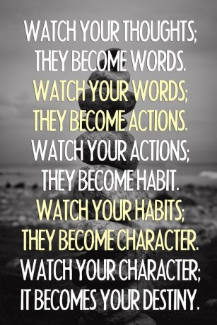 watch-your-thoughts-for-they-become-words-watch-your-habits-for-they-become-your-character-and-watch-your-character-for-it-becomes-your-destiny